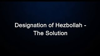 Designation of Hezbollah – The Solution