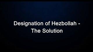Designation of Hezbollah – The Solution