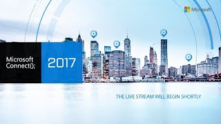 Microsoft Connect(); 2017 Day 2 - Technical Deep Dives
