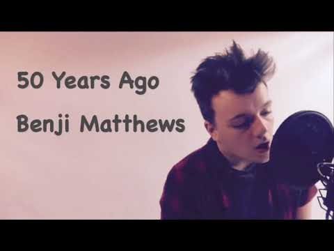 "Benji Matthews ""50 Years Ago"" lyrics"