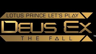 Deus Ex The Fall: Part 1 - Lotus Prince Let