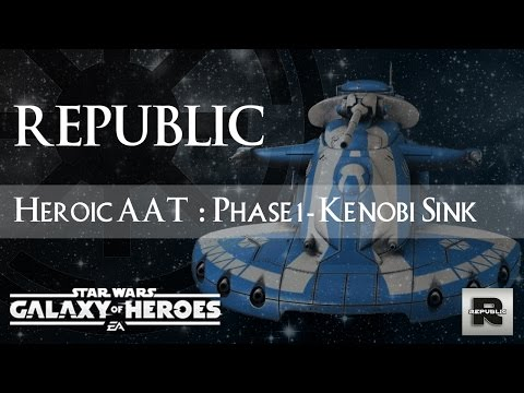 The Republic presents: How to phase 1 heroic AAT with The Kenobi Sink SWGOH