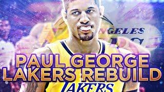 PAUL GEORGE LAKERS REBUILD!! 70 WIN TEAM? NBA 2K17 MY LEAGUE