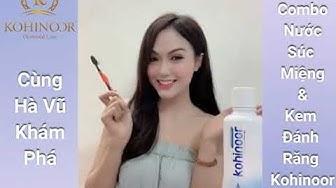 Hotgirl Hà Vũ Review Nước Súc Miệng, Kem Đánh Răng Kohinoor | Dược Phẩm Kohinoor