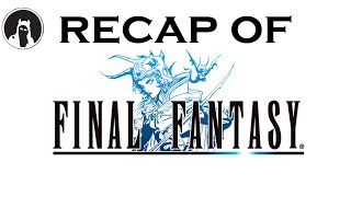 What happened in Final Fantasy? (RECAPitation)