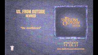 US, FROM OUTSIDE - The Overthrown