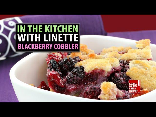 In The Kitchen with Linette: Blackberry Cobbler