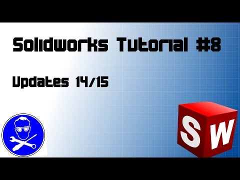 Solidworks Tutorial #8: Updates 14/15