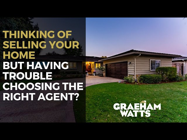 Thinking of Selling Your Home But Having Trouble Choosing the Right Agent? | Graeham Watts