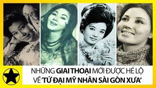 """""""Tứ Đại Mỹ Nhân"""" Đẹp Nhất Sài Gòn Ngày Ấy, Bây Giờ Ra Sao?"""