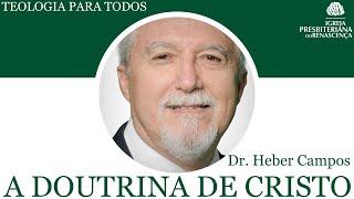 Teologia para todos - A doutrina de Cristo (Dr. Heber Campos) pt.3