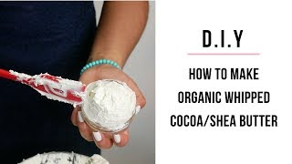 How to make Organic Whipped Cocoa/Shea Butter at Home feat. Teddie Organics