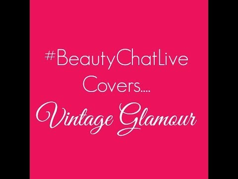 Beauty Chat Live Covers Vintage Glamour