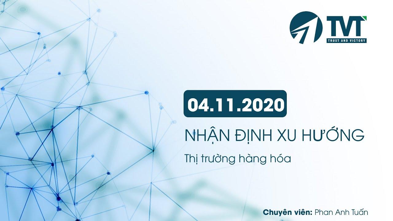 BẢN TIN: 04.11.2020: Nhận định xu hướng thị trường hàng hóa – Đầu tư TVT