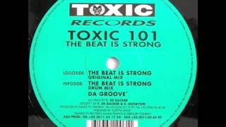 Toxic 101     The Beat Is Strong Original Mix