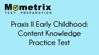 Praxis II Early Childhood: Content Knowledge Exam Practice Questions