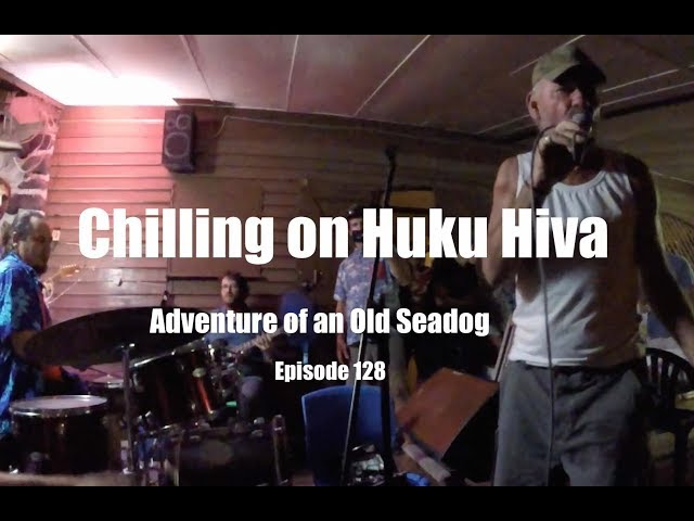 Chilling on Huku Hiva  Adventures of an old Seadog, ep128