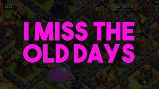 THE CLASH OF CLANS COMMUNITY - I MISS THE OLD DAYS