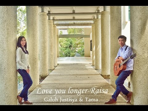 Love you longer - Raisa Cover by Galuh Justisya and Tama
