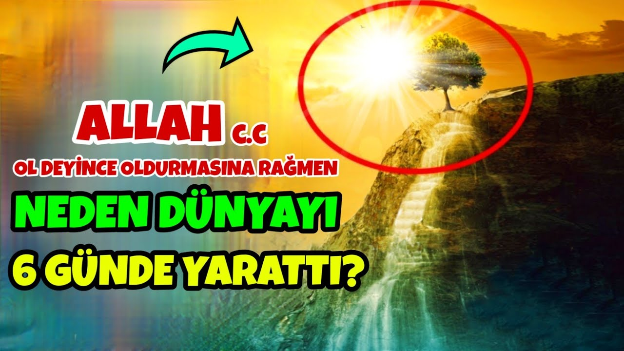 ALLAH (c.c) Ol Deyince Oldurmasına Rağmen Dünyayı Neden 6 Günde Yarattı?