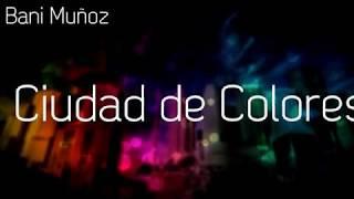 Bani Muñoz - Ciudad de colores solo!