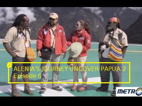ALENIA'S JOURNEY UNCOVER PAPUA 2 (Episode 6) 8 Mei 2016. 'Be