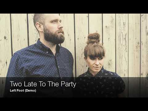Left Foot (Demo) by Two Late To the Party
