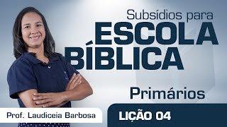 EB | Primários | Lição 04 - Jesus cura um leproso | Prof. Laudiceia Barbosa