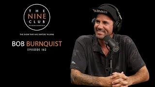 Bob Burnquist   The Nine Club With Chris Roberts - Episode 162
