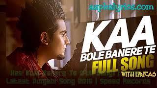Kaa Bole Banere Te Lyrics A Kay Latest Punjabi song 2016