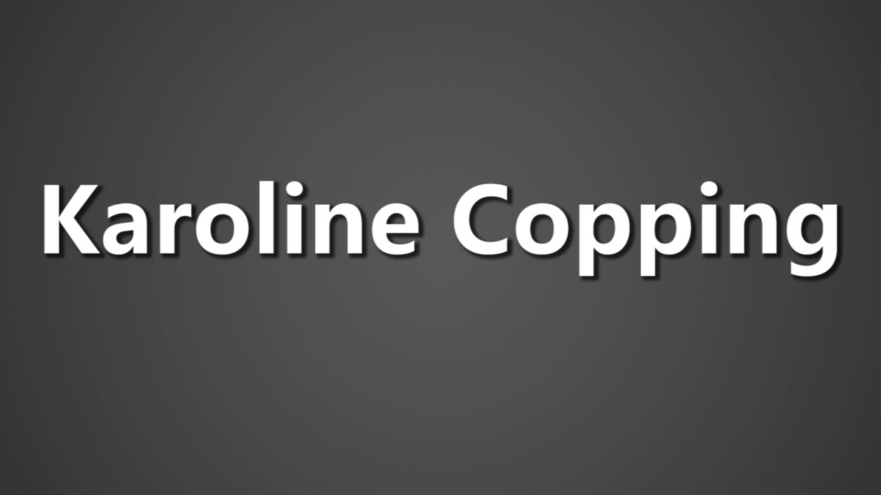 How To Pronounce Karoline Copping Youtube Posted on march 13, 2019. how to pronounce karoline copping