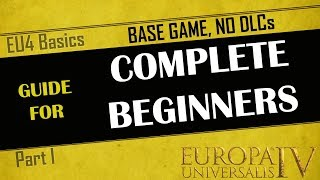 EU4 Guide for Complete Beginners | Part 1 | Base Game, No DLC | First time playing EU4? | Tutorial