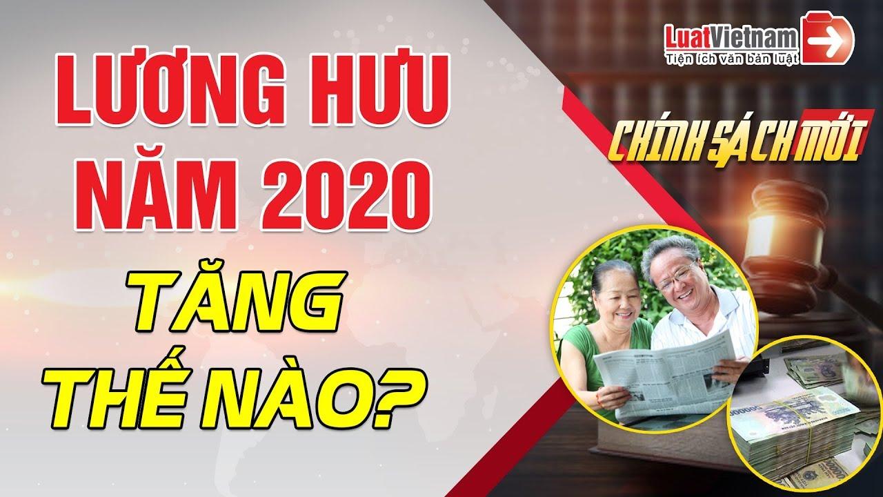 Lương Hưu Năm 2020 Thay Đổi Như Thế Nào? | LuatVietnam