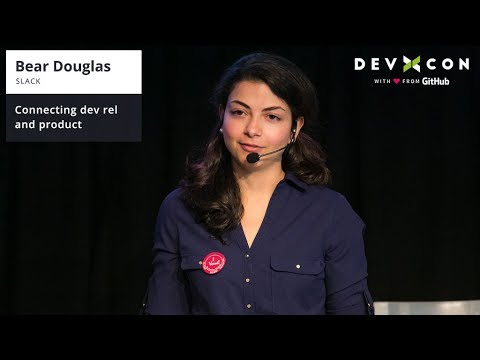 Connecting dev rel and product - Bear Douglas at DevXcon 2018