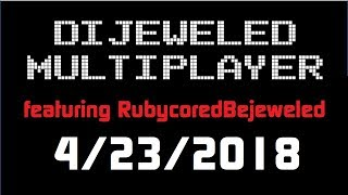 Dijeweled Multiplayer with Rubycored! (4/23/2018)