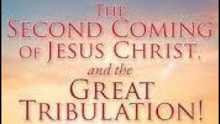 The Great Tribulation and Second Coming of Jesus Christ