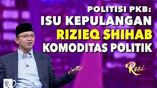 Politisi PKB Curiga Isu Rizieq Shihab Hanya Komoditas Politik   Rekonsiliasi, Asalkan... - ROSI (2)