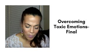 Overcoming Toxic Emotions- Final