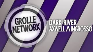 Axwell Λ Ingrosso - Dark River [HQ]