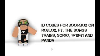 ID codes for boombox on roblox. ft. the songs trains, sorry, 9+10=21 and panda