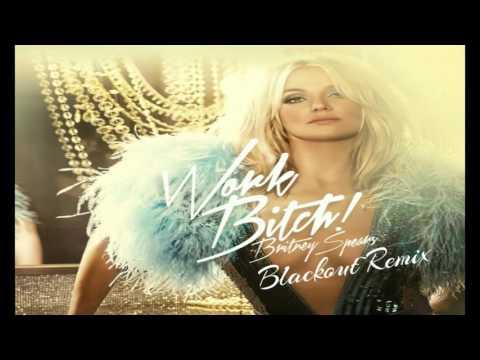 Britney Spears - Work Bitch (Blackout Remix)