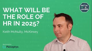 WHAT WILL BE THE ROLE OF HR IN 2025? Interview with Keith McNulty, People Analytics at McKinsey