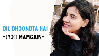 Dil Dhoondhta Hai | Jyoti Mamgain | Spill Poetry