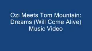 Ozi Meets Tom Mountain   Dreams Will Come Alive