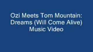Ozi Meets Tom Mountain   Dreams Will Come Alive
