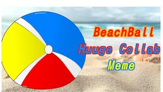 BeachBall Meme (Huuge Collab!)