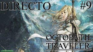 Octopath Traveler - Directo #9 - Guía 100% Español - Historia de Ophilia y Cyrus - Nintendo Switch