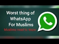 Worst thing of WhatsApp (Muslims need to know)