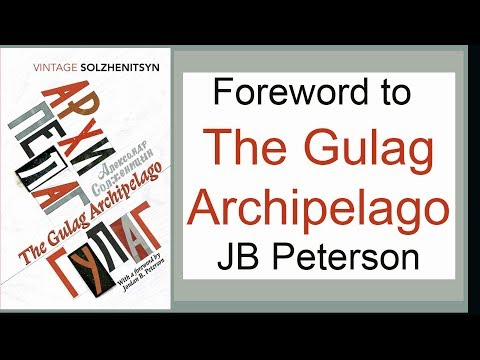 JB Peterson: Foreword to The Gulag Archipelago: 50th Anniversary