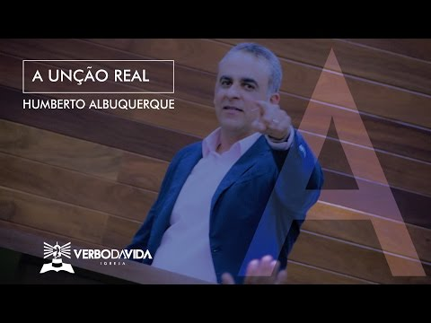 A UNÇÃO REAL | Pr. Humberto Albuquerque
